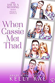 When Cassie Met Thad: Prequel to the One Day at a Wedding Series by [Rae, Kelly]