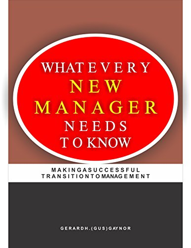 WHAT EVERY NEW MANAGER NEEDS TO KNOW: M A K I N G A S U C C