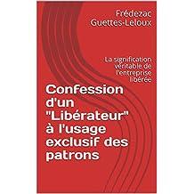 """Confession d'un """"Libérateur"""" à l'usage exclusif des patrons: La signification véritable de l'entreprise libérée (French Edition)"""