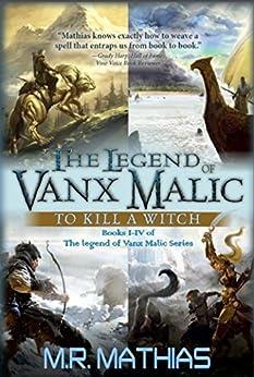 The Legend of Vanx Malic Books I-IV Bundle: To Kill a Witch by [Mathias, M. R.]