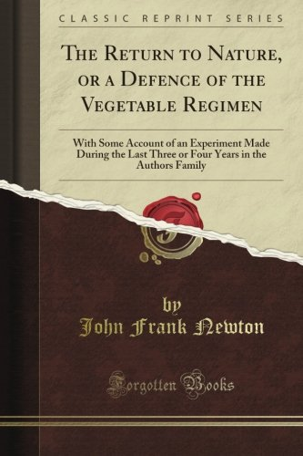 The Return to Nature, or a Defence of the Vegetable Regimen: With Some Account of an Experiment Made During the Last Three or Four Years in the Author's Family (Classic Reprint) pdf epub