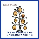 The Genealogy of Understanding   Daniel M. Jaffe