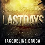 Last Days: Last Days Trilogy, Book 1 | Jacqueline Druga