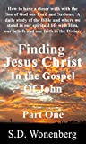 img - for Finding Jesus Christ In The Gospel Of John Part One: How to have a closer walk with the Son of God our Lord and Saviour. A daily study of the Bible and ... life with Him. (Deeper Into Jesus Book 4) book / textbook / text book
