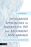 Integrated Approaches to Infertility, IVF and Recurrent Miscarriage: A Handbook