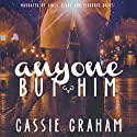 Anyone but Him Audiobook by Cassie Graham Narrated by Angel Clark, Terrence Bayes