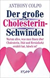 Der große Cholesterinschwindel: Warum alles, was man Ihnen über Cholesterin, Diät und Herzinfarkt erzählt hat, falsch ist!