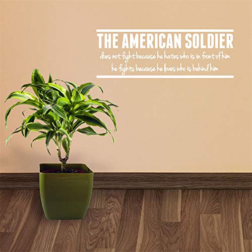 Vinyl Decal Quote Art Wall Sticker Inspirational Quotes The American Soldier Does not Fight Because he Hates who is in Front of him he Fights Because he Loves who is Behind him