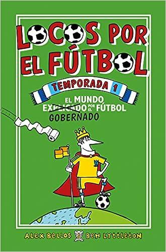 Locos por el fútbol. Temporada 1: El mundo gobernado por el fútbol Roca Juvenil: Amazon.es: Alex Bellos, Ben Lyttleton, Spike Gerrell, Carol Isern: Libros