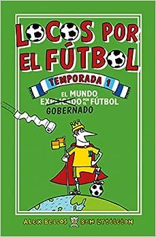 Book's Cover of Locos por el fútbol. Temporada 1: El mundo gobernado por el fútbol (Roca Juvenil) (Español) Tapa blanda – 17 mayo 2018