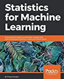 img - for Statistics for Machine Learning: Techniques for exploring supervised, unsupervised, and reinforcement learning models with Python and R book / textbook / text book