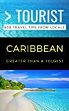 GREATER THAN A TOURIST- CARIBBEAN: 500 Travel Tips from Locals (Greater than a Tourist Series Book 1)