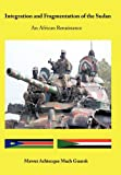 Integration and Fragmentation of the Sudan, Mawut Achiecque Mach Guarak, 1456723553