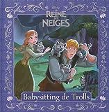 Reine des Neiges, le Baby Sitting des Trolls, les Petites Histoires