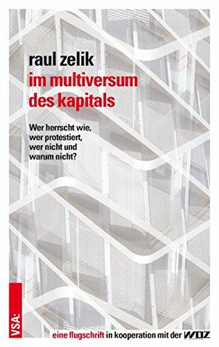 Im Multiversum des Kapitals: Wer herrscht wie, wer protestiert, wer nicht und warum nicht?