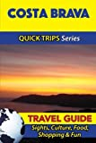 Costa Brava Travel Guide (Quick Trips Series): Sights, Culture, Food, Shopping & Fun