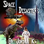 Space Disasters   Jordan K