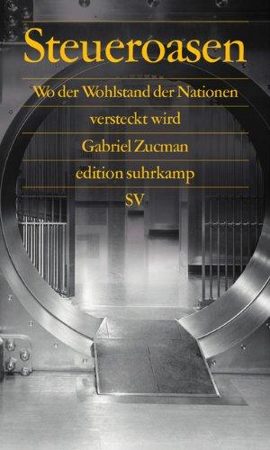 Steueroasen: Wo der Wohlstand der Nationen versteckt wird (edition suhrkamp) Taschenbuch – 14. Juli 2014 Gabriel Zucman Ulrike Bischoff Suhrkamp Verlag 3518060732