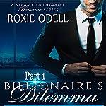 Billionaire's Dilemma, Part 1: Bad Boy Gone Good   Roxie Odell