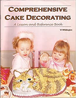 Comprehensive Cake Decorating A Lesson And Reference Book No60 1001 Vi Whittington 9780962496448 Amazon Books