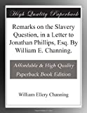 img - for Remarks on the Slavery Question, in a Letter to Jonathan Phillips, Esq. By William E. Channing. book / textbook / text book