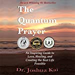 The Quantum Prayer: An Inspiring Guide to Love, Healing, and Creating the Best Life Possible | Joshua Kai