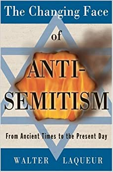 Book The Changing Face of Anti-Semitism: From Ancient Times to the Present Day by Walter Laqueur (2006-06-12)