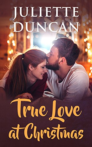 True Love at Christmas by [Duncan, Juliette]