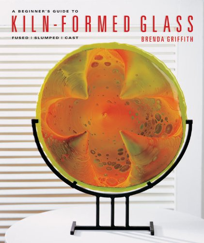 - A Beginner's Guide to Kiln-Formed Glass: Fused * Slumped * Cast