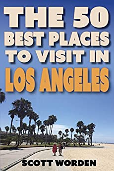 Amazon.com: The 50 Best Places To Visit In Los Angeles eBook: Scott ...