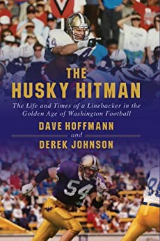 The Husky Hitman: The Life and Times of a Linebacker in the Golden Age of Washington Football by [Hoffmann, Dave, Johnson, Derek]