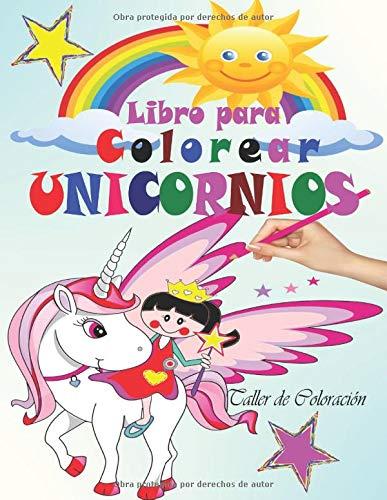 Libro para Colorear Unicornios: Libro Unicornio Colorear; 30 diseños hermosos de unicornios para colorear y divertirse! Libro Unicornio Niña - ... Colorear (Libreta de unicornios para niñas) por Taller de Coloración