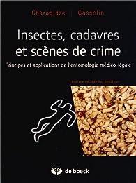 Insectes, cadavres et scènes de crime. Principes et applications de l'entomologie médico-légale par Damien Charabidze