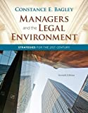 Managers and the Legal Environment: Strategies for the 21st Century 7th (seventh) Edition by Bagley, Constance E. [2012]