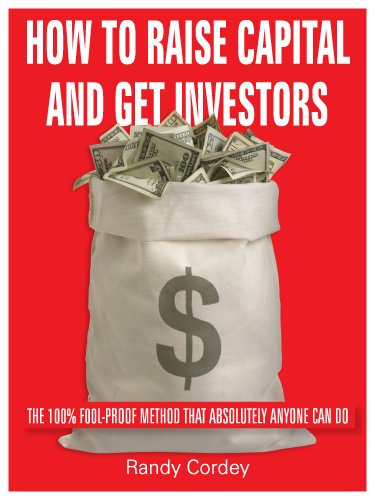 How To Raise Capital And Get Investors:  The 100% Full Proof Method that Absolutely Anyone Can Do (English Edition)