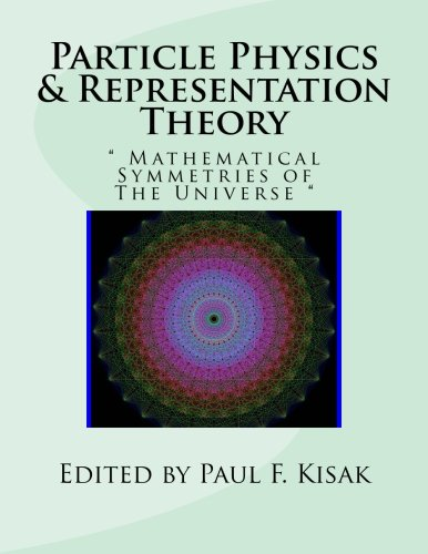 Particle Physics & Representation Theory: Mathematical Symmetries of The Universe