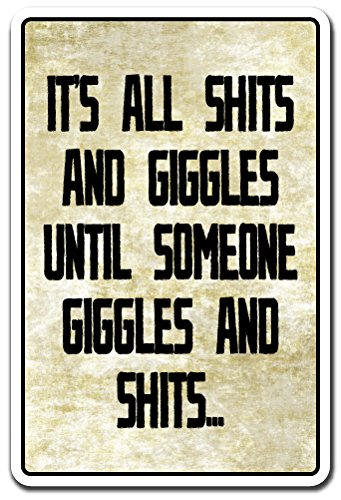 """IT'S ALL SH%TS AND GIGGLES UNTIL SOMEONE GIGGLES Sign   Indoor/Outdoor   12"""" Tall"""