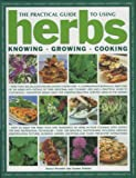 The Practical Guide to Using Herbs, Joanna Farrow and Jessica Houdret, 0754816478