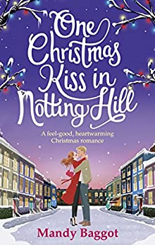 One Christmas Kiss in Notting Hill: A feel-good, heartwarming Christmas romance by [Baggot, Mandy]