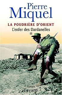 La poudrière d'Orient : [vol.1] : L'enfer des Dardanelles, Miquel, Pierre