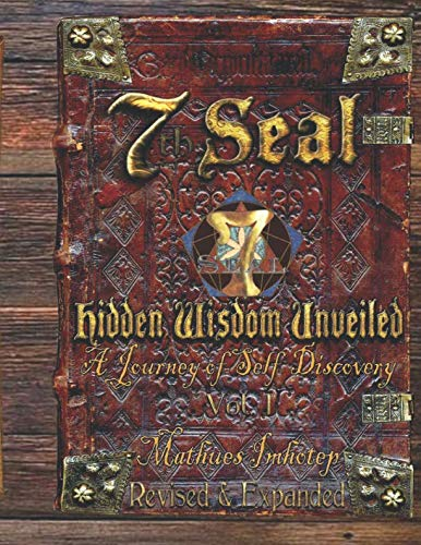 7th Seal Hidden Wisdom Volume 1 (Revised and Expanded): A Journey of Self Discovery (Gnosis Unveiled)