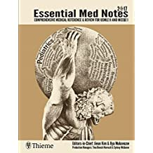 Essential Med Notes 2017: Comprehensive Medical Reference & Review for USMLE II and MCCQE 1
