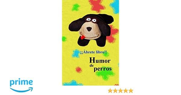 Humor de perros: Amazon.es: Gavalia, Miguel Ángel Maroto, Yolanda Boada Queralt, Álex Córcoles, Nieves Muñoz de Lucas, Jilguero, Emilio B Córdoba, ...