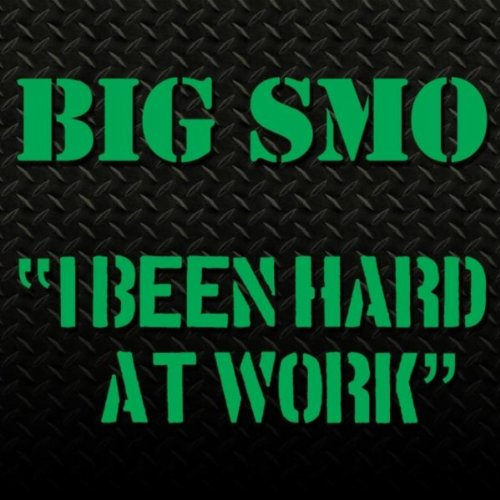 I Been Hard At Work [Explicit] (Big Smo Albums)