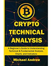 Crypto Technical Analysis: A Beginner's Guide to Understanding Technical & Fundamental Analysis, Charts, and Indicators