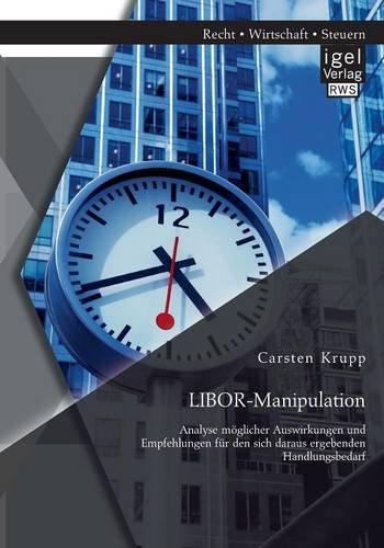LIBOR-Manipulation: Analyse möglicher Auswirkungen und Empfehlungen für den sich daraus ergebenden Handlungsbedarf