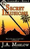 Secret Illusions (Salmon Run - Book 4), J. A. Marlow, 1479378267
