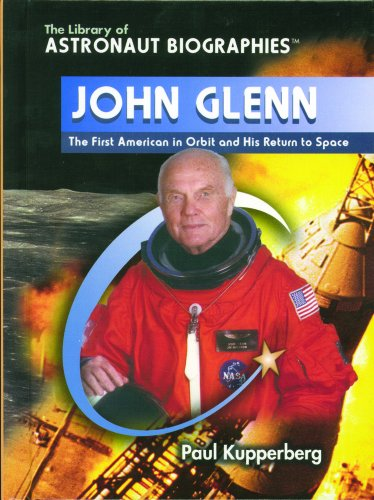 John Glenn: The First American in Orbit and His Return to Space (The Library of Astronaut Biographies)