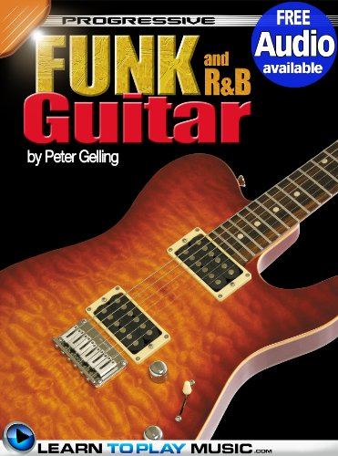 Funk and R&B Guitar Lessons for Beginners: Teach Yourself How to Play Guitar (Free Audio Available) (Progressive) (Best Guitar For Funk)