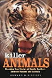 Killer Animals: Shocking True Stories of Deadly Conflicts Between Humans and Animals